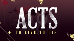 Acts: To Live. To Die