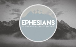Ephesians: Relating To All Things In Christ