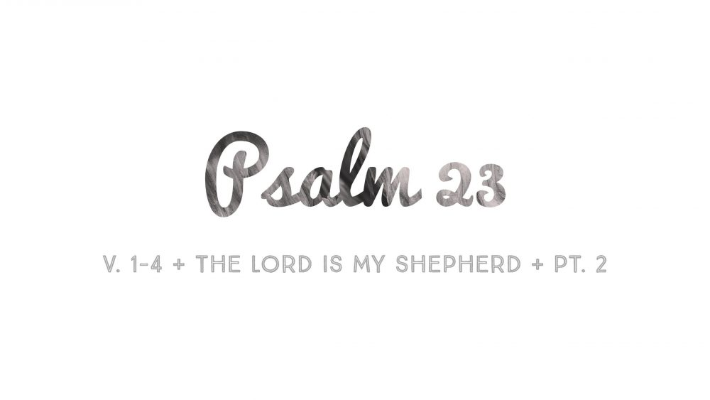 Psalm 23 | The Lord Is My Shepherd | Part 2