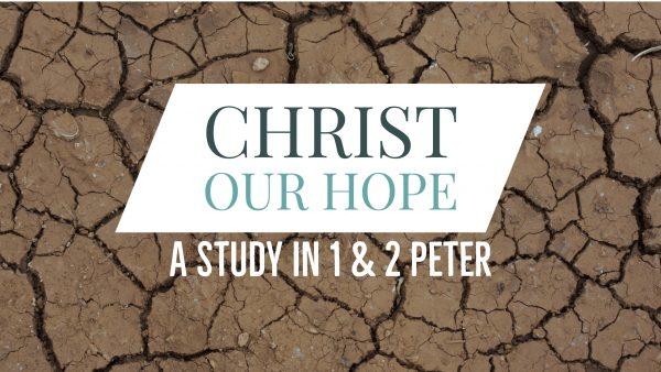 Christ Our Hope: A Study in 1st & 2nd Peter
