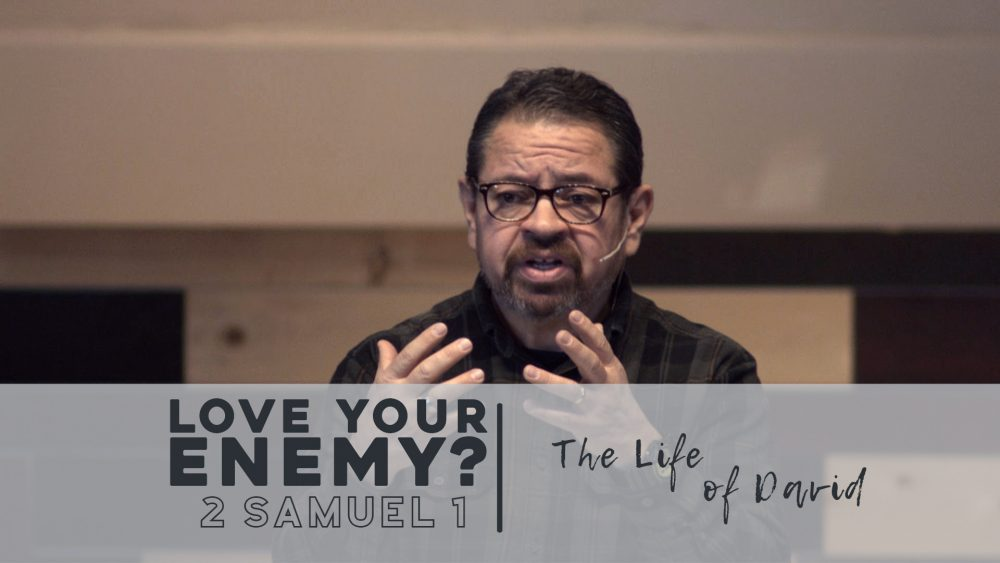 Love Your Enemy? | 2 Samuel 1