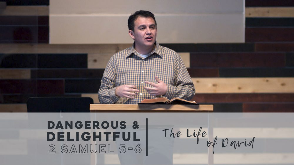 God: Dangerous & Delightful | 2 Samuel 5-6