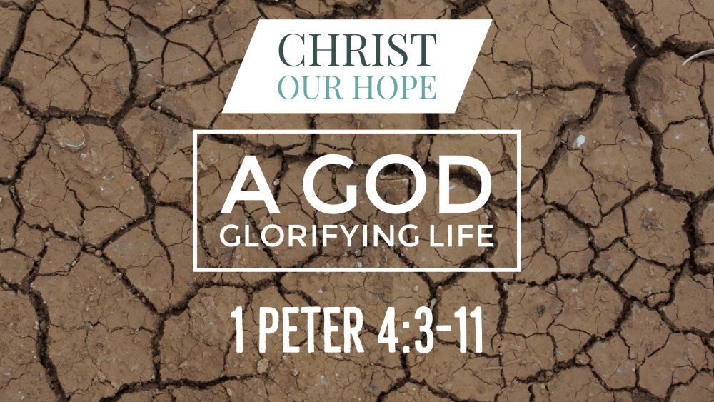 A God Glorifying Life | 1 Peter 4:3-11 Image