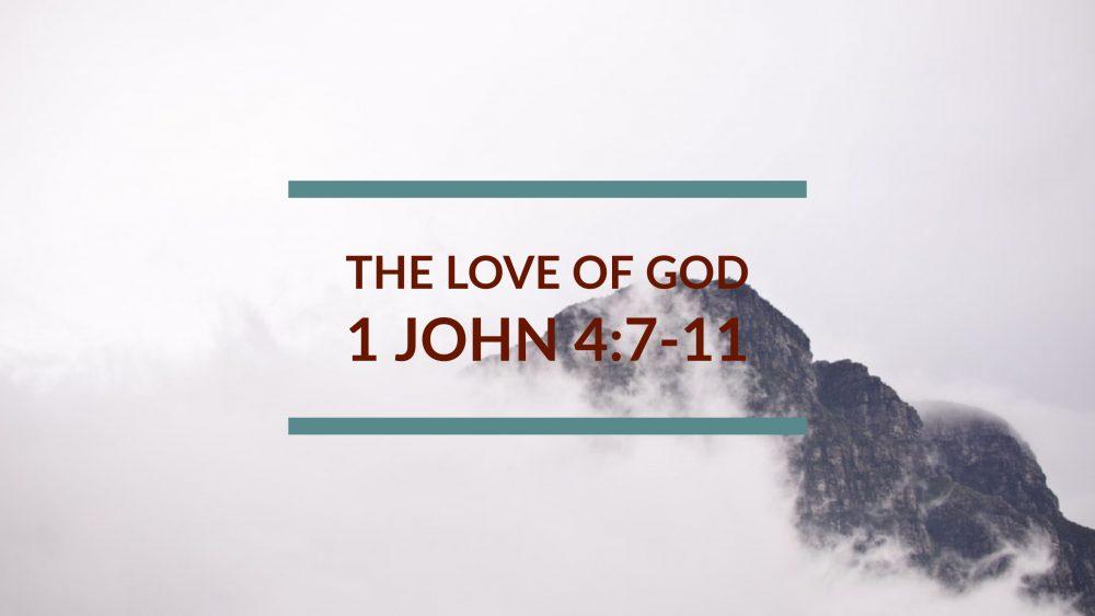 The Love of God | 1 John 4:7-11