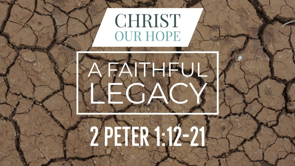 A Faithful Legacy | 2 Peter 1:12-21