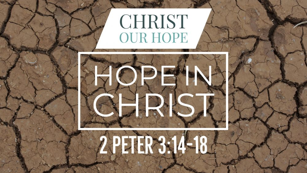 Hope In Christ | 2 Peter 3:14-18
