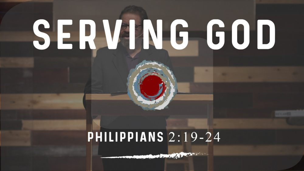 Serving God | Philippians 2:19-24 Image