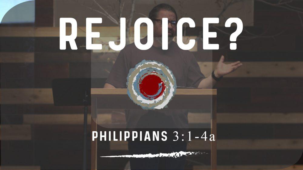 Rejoice? | Philippians 3:1-4a