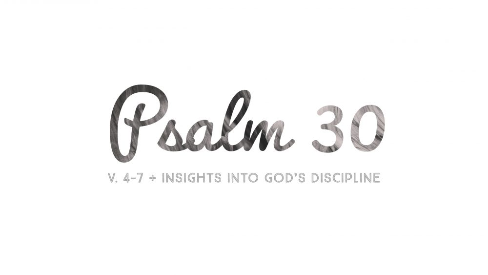 Psalm 30 | Insights Into God\'s Discipline | v. 4-7 Image
