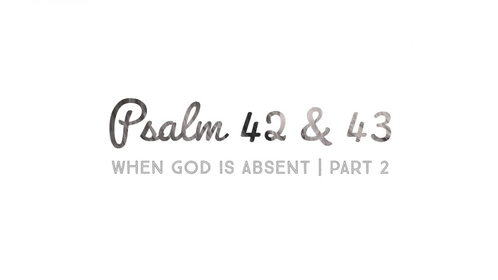 Psalm 42 & 43 | PT 2 | When God is Absent Image
