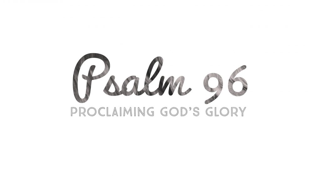 Psalm 96 | Proclaiming God's Glory Image