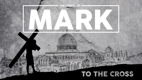 Mark: To The Cross