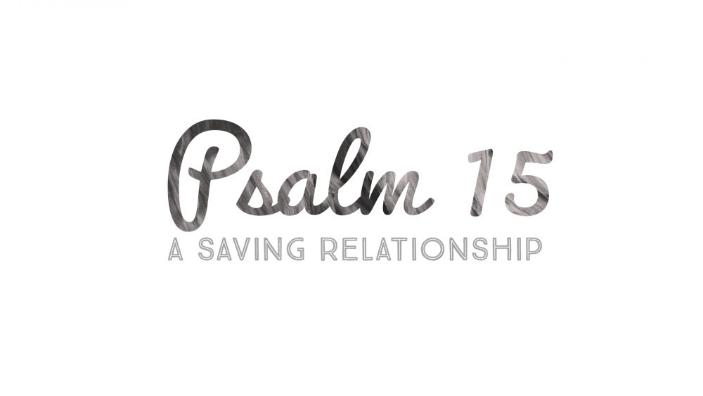 A Saving Relationship | Psalm 15 Image