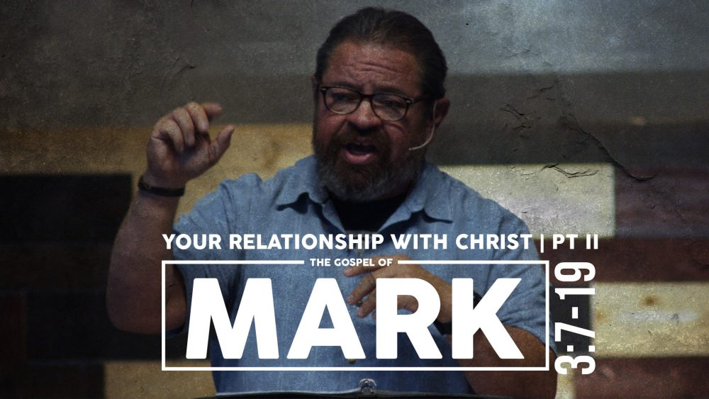 Your Relationship With Christ | Mark 3:7-19 | Part II Image