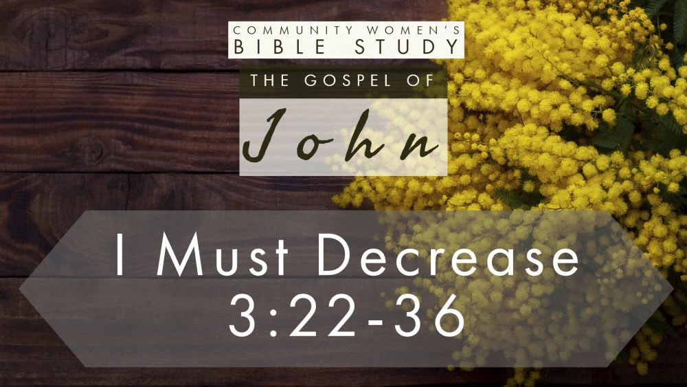 I Must Decrease | John 3:22-36 | CWBS