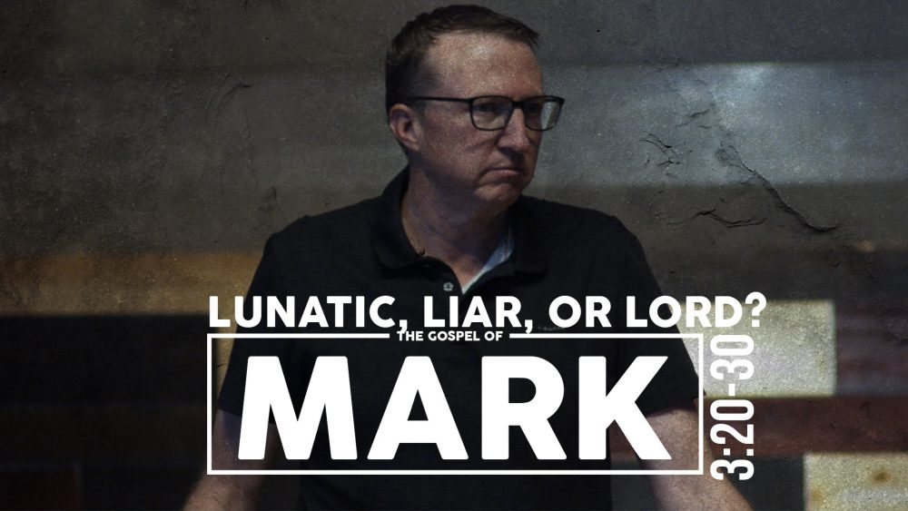 Lunatic, Liar, or Lord? | Mark 3:20-30 Image