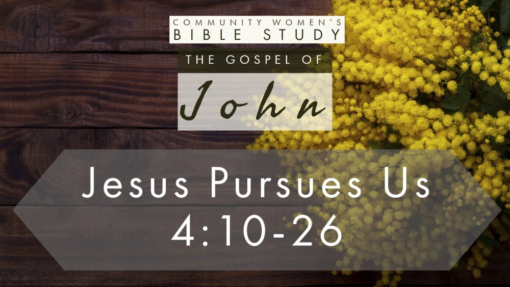 Jesus Pursues Us | John 4:10-26 | CWBS