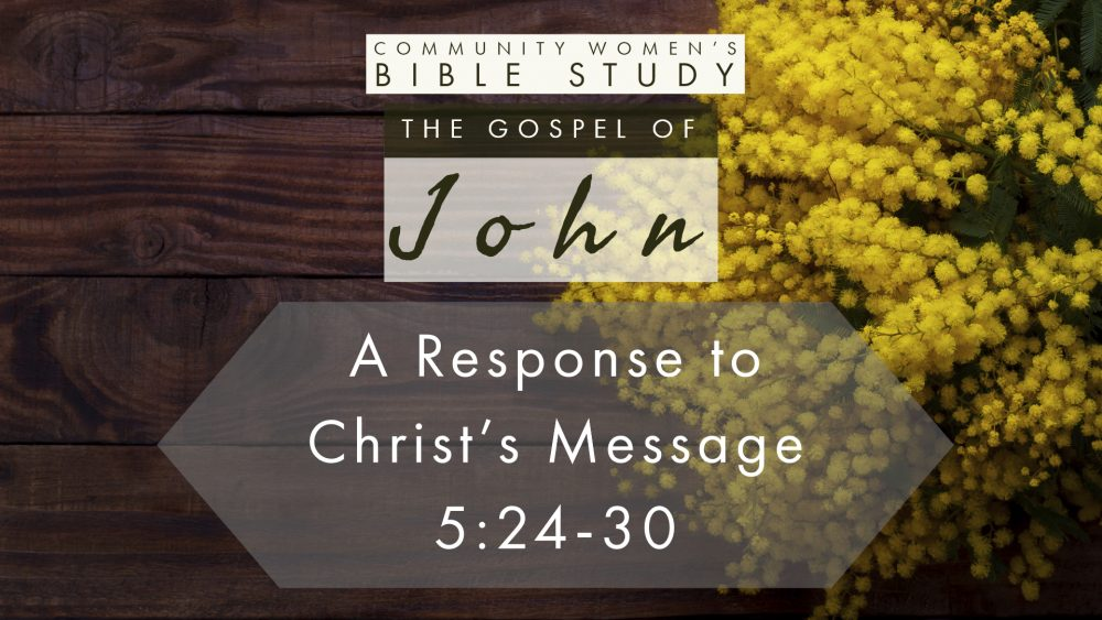 A Response to Christ\'s Message | John 5:24-30 | CWBS
