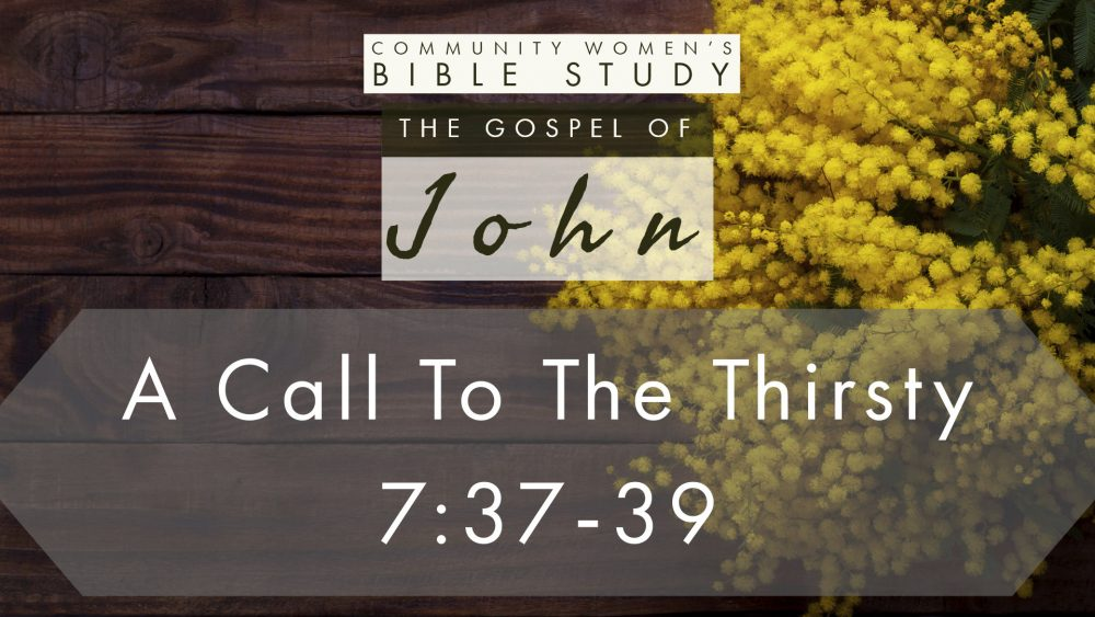 A Call To The Thirsty | John 7:37-39 | CWBS