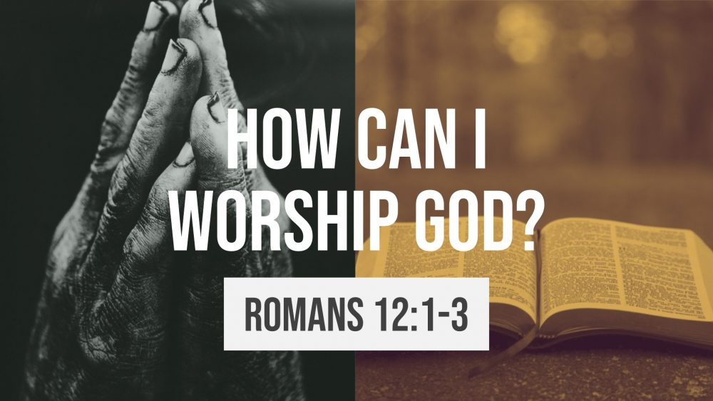 How Can I Worship God? | Romans 12:1-3 Image