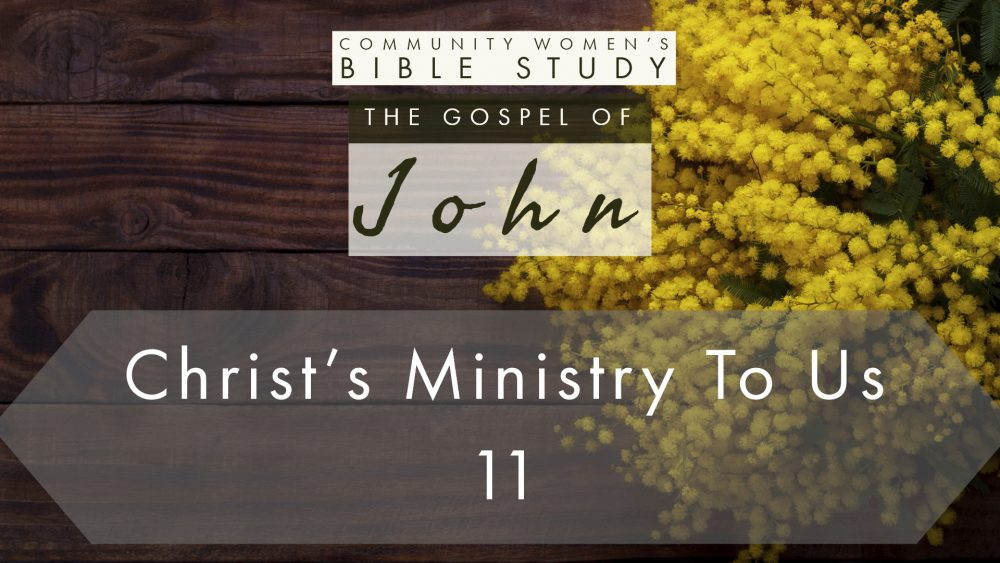 Christ's Ministry To Us | John 11 | CWBS Image