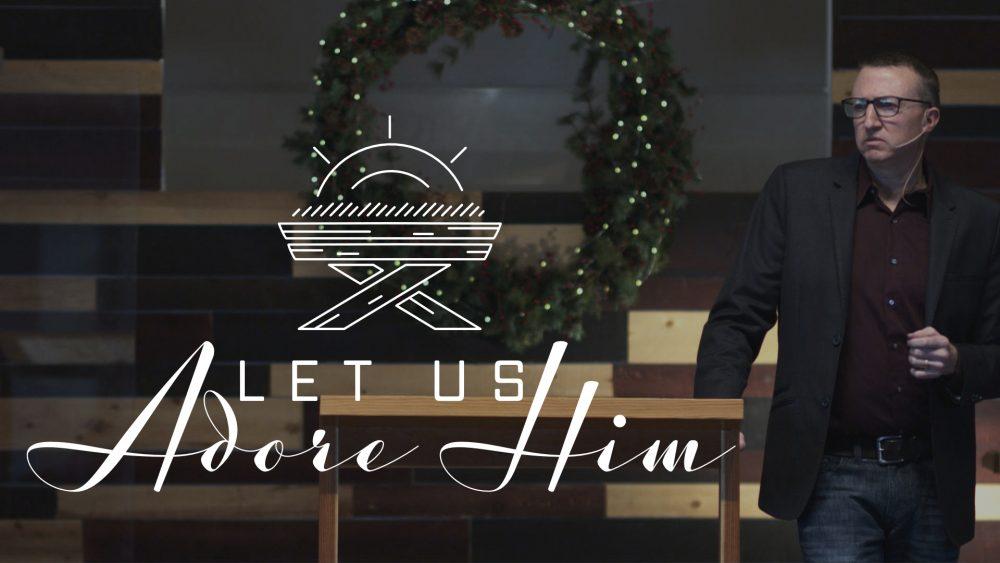Let Us Adore Him | Luke 2:8-20