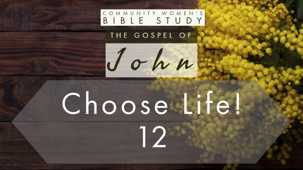 Choose Life! | John 12:1-50 | CWBS Image