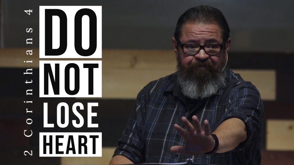 Do Not Lose Heart   2 Corinthians 4:1-18 Image