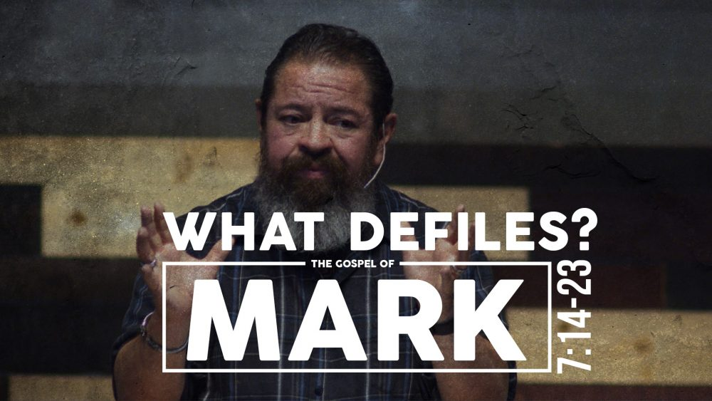 What Defiles? | Mark 7:14-23
