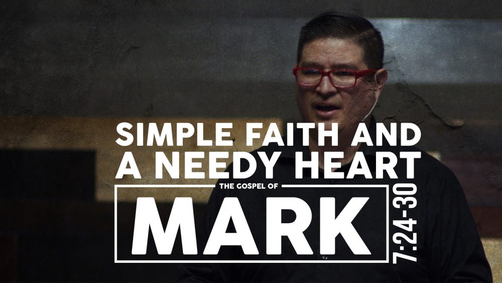 Simple Faith and a Needy Heart | Mark 7:24-30 Image