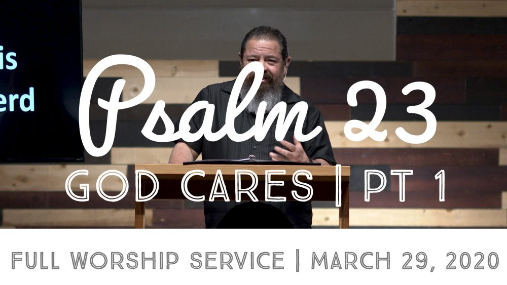 God Cares PART 1 | Psalm 23 | FULL WORSHIP SERVICE