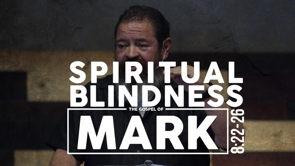 Spiritual Blindness | Mark 8:22-26