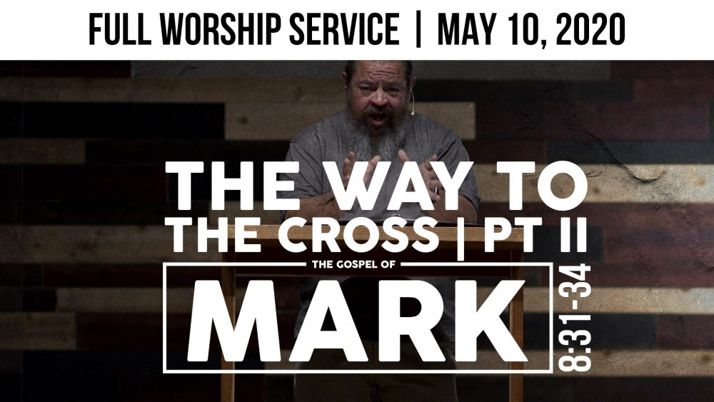The Way To The Cross PART II | Full Worship Service | Mark 8:31-34 Image