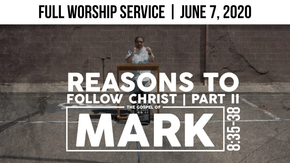 Reasons To Follow Christ PART 2 | Mark 8:35-38 | Full Worship Service