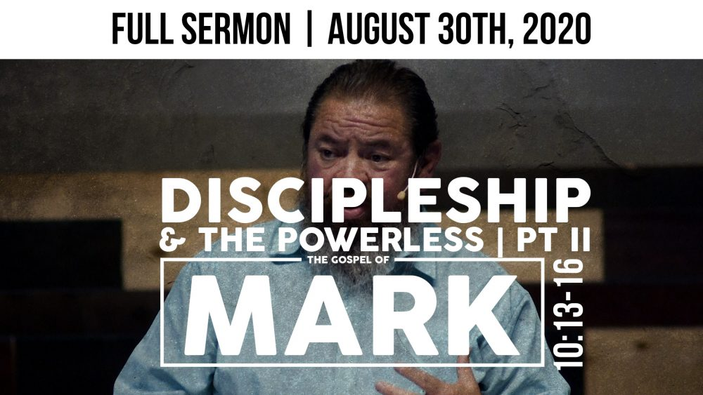 PART 2 of Discipleship & The Powerless | Mark 10:13-16 | Expository Sermon