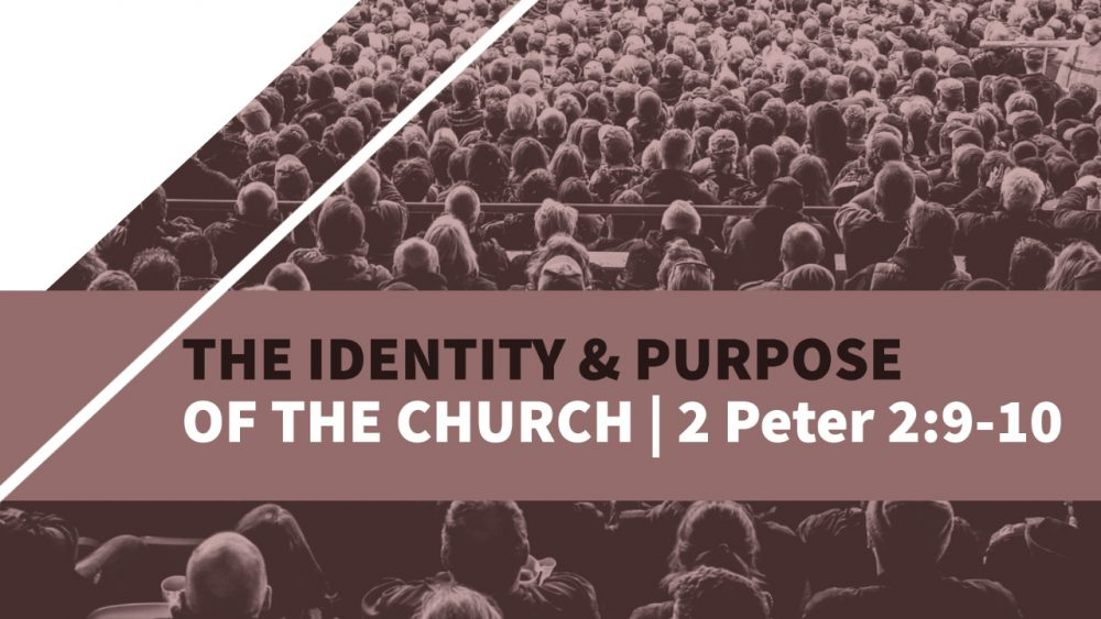 The Identity & Purpose of The Church | 2 Peter 2:9-10
